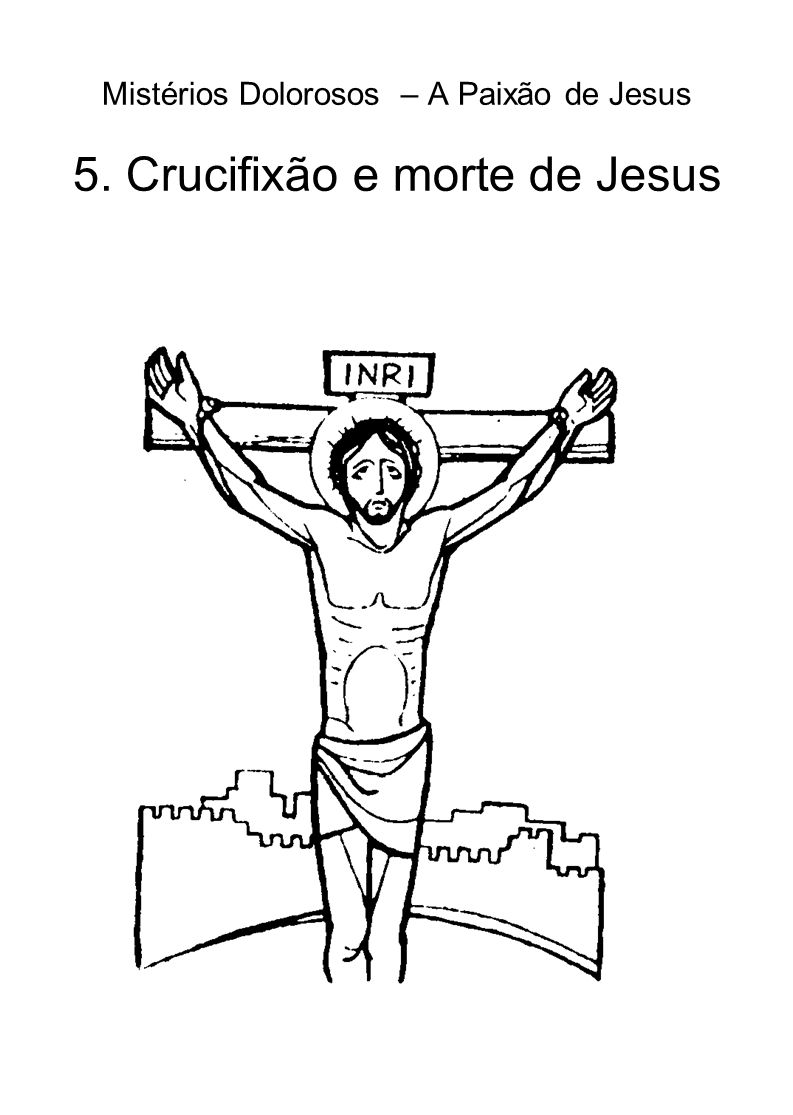 Mistérios Dolorosos – A Paixão de Jesus 5. Crucifixão e morte de Jesus