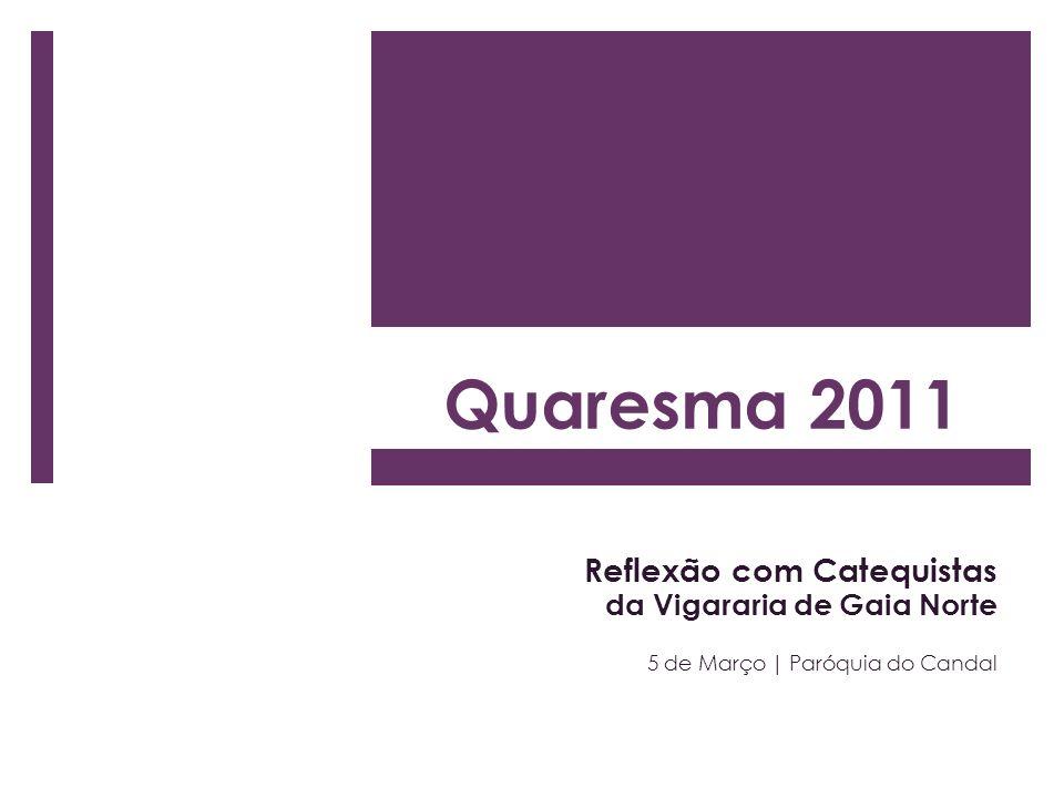 Quaresma 2011 Reflexão com Catequistas da Vigararia de Gaia Norte