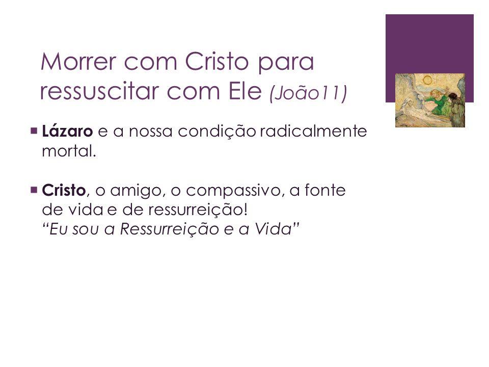 Morrer com Cristo para ressuscitar com Ele (João11)