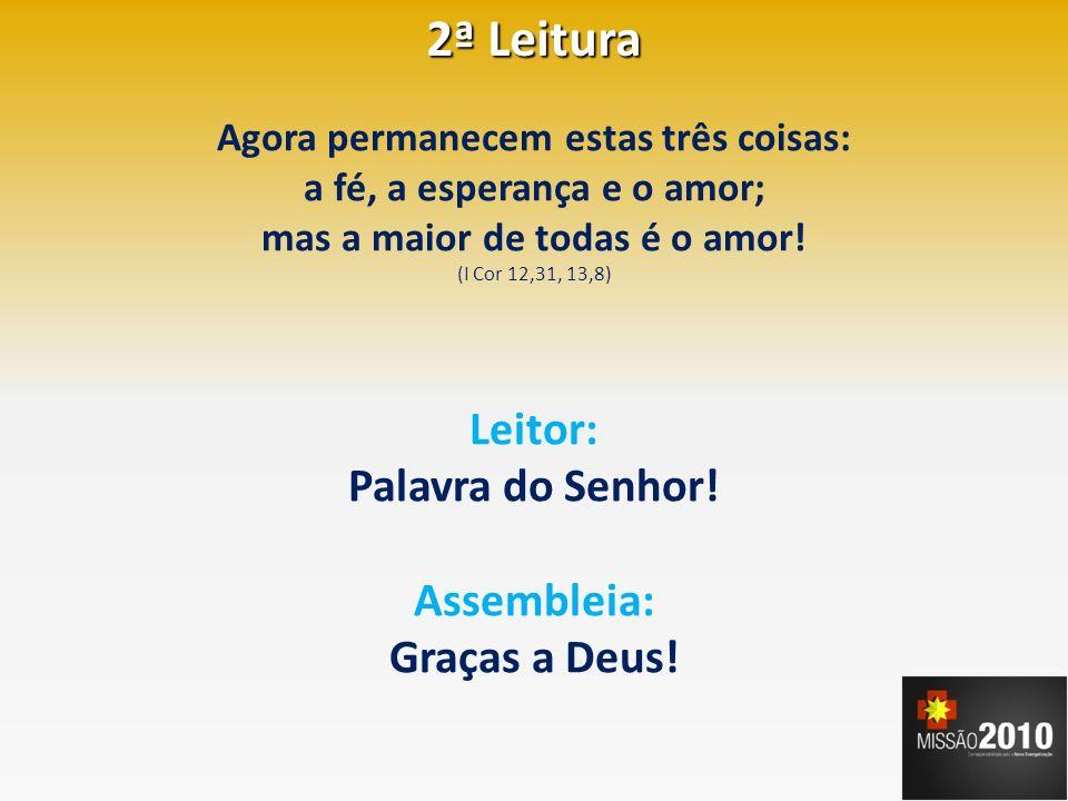 2ª Leitura Leitor: Palavra do Senhor! Assembleia: Graças a Deus!