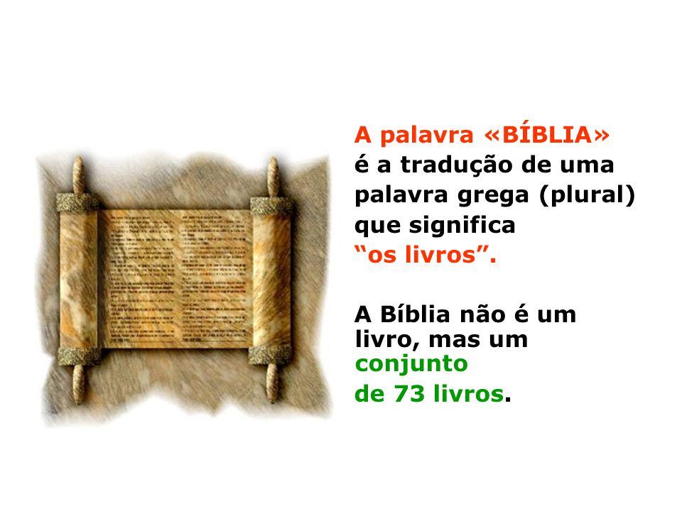 A palavra «BÍBLIA» é a tradução de uma. palavra grega (plural) que significa. os livros . A Bíblia não é um livro, mas um conjunto.