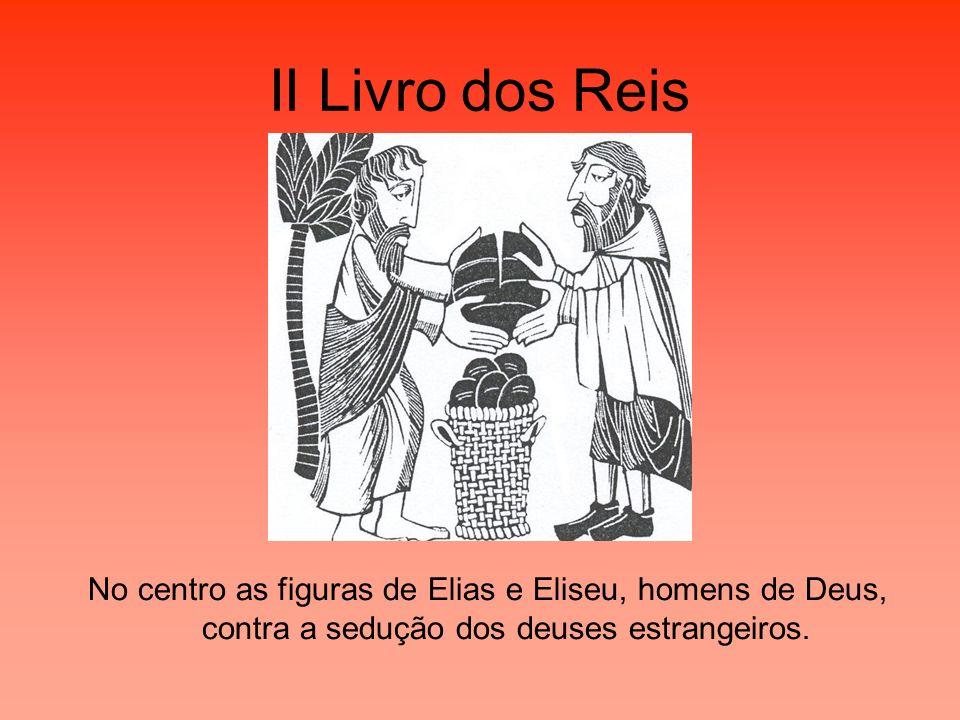 II Livro dos Reis No centro as figuras de Elias e Eliseu, homens de Deus, contra a sedução dos deuses estrangeiros.