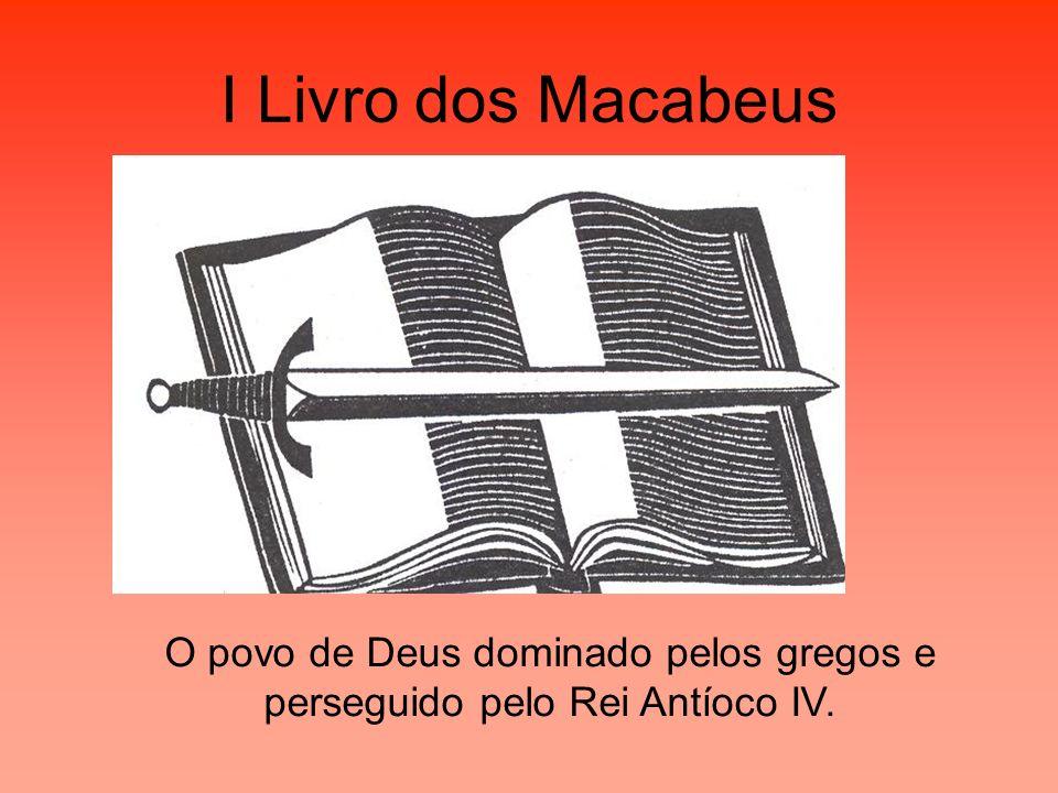 O povo de Deus dominado pelos gregos e perseguido pelo Rei Antíoco IV.