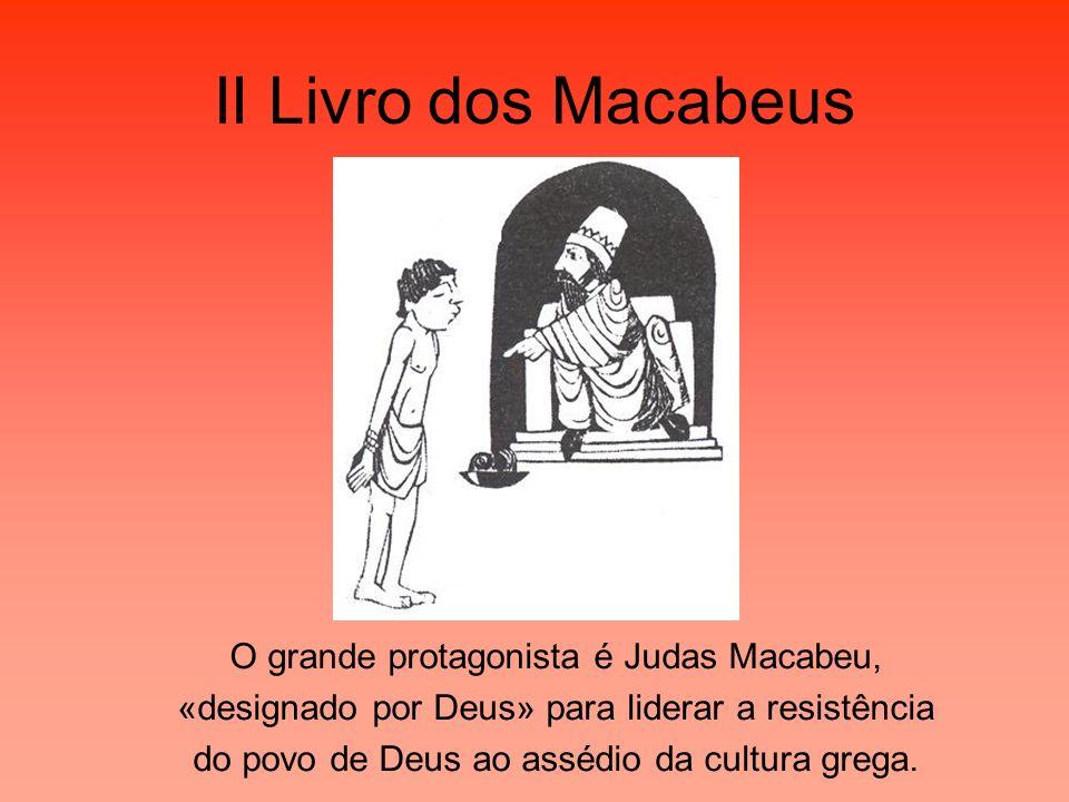 II Livro dos Macabeus O grande protagonista é Judas Macabeu,