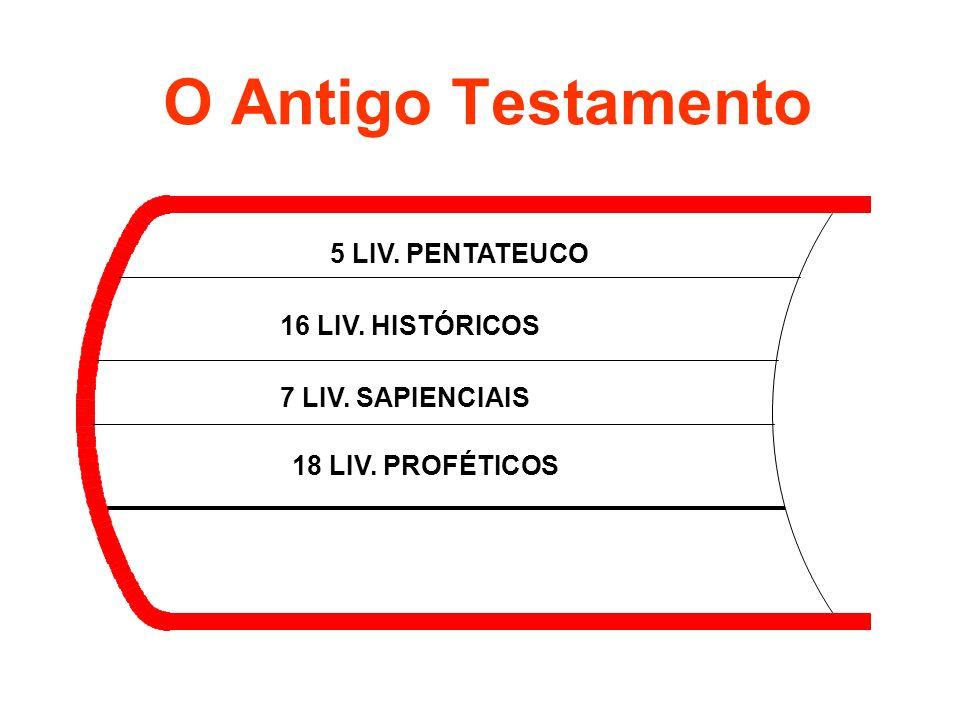 O Antigo Testamento 5 LIV. PENTATEUCO 16 LIV. HISTÓRICOS