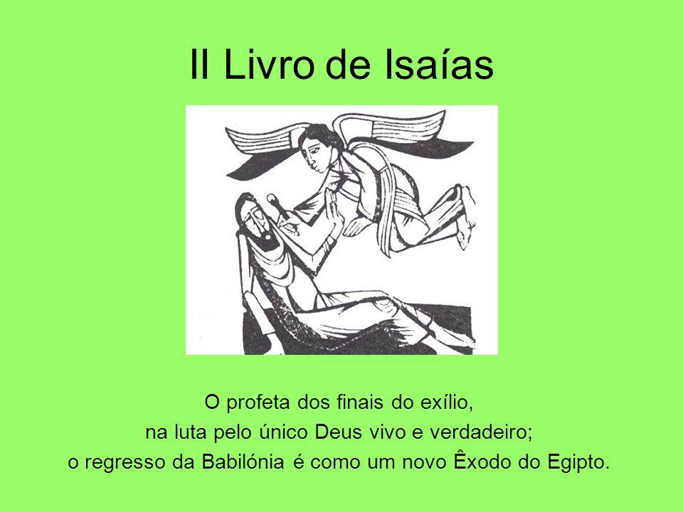 II Livro de Isaías O profeta dos finais do exílio,
