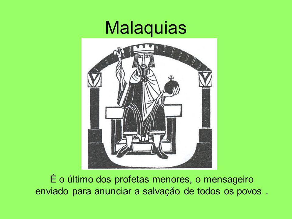 Malaquias É o último dos profetas menores, o mensageiro enviado para anunciar a salvação de todos os povos .