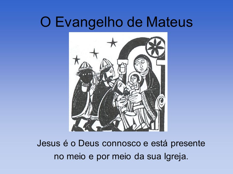 O Evangelho de Mateus Jesus é o Deus connosco e está presente