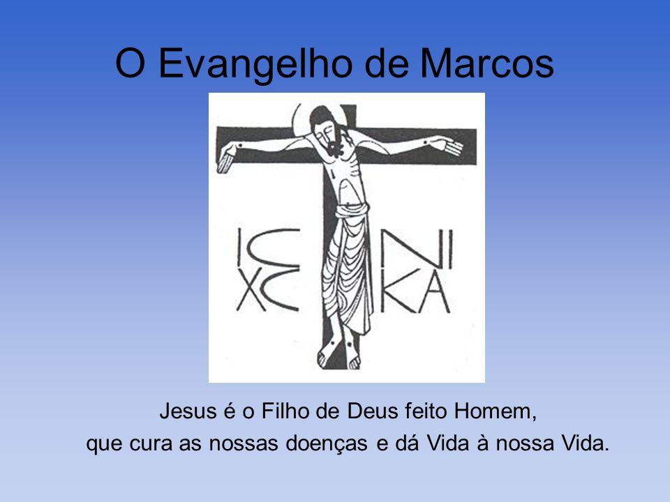 O Evangelho de Marcos Jesus é o Filho de Deus feito Homem,