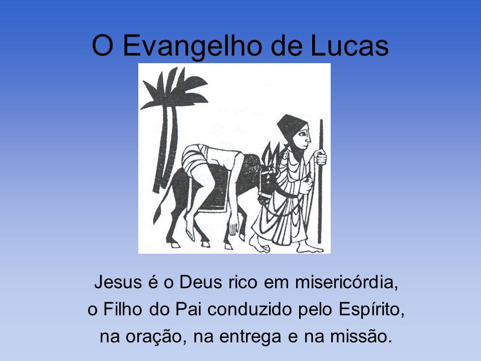 O Evangelho de Lucas Jesus é o Deus rico em misericórdia,