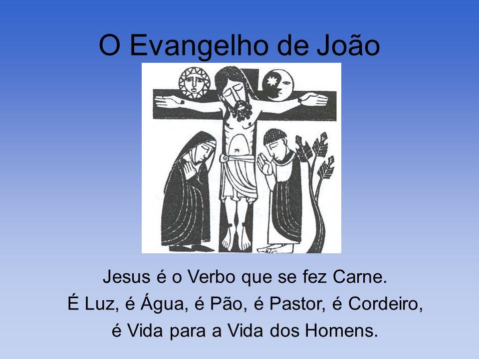 O Evangelho de João Jesus é o Verbo que se fez Carne.