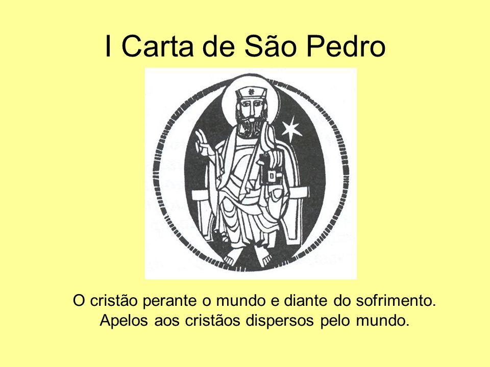 I Carta de São Pedro O cristão perante o mundo e diante do sofrimento.