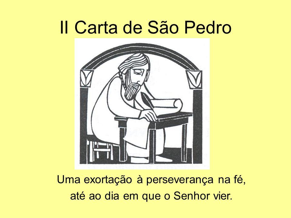 II Carta de São Pedro Uma exortação à perseverança na fé,