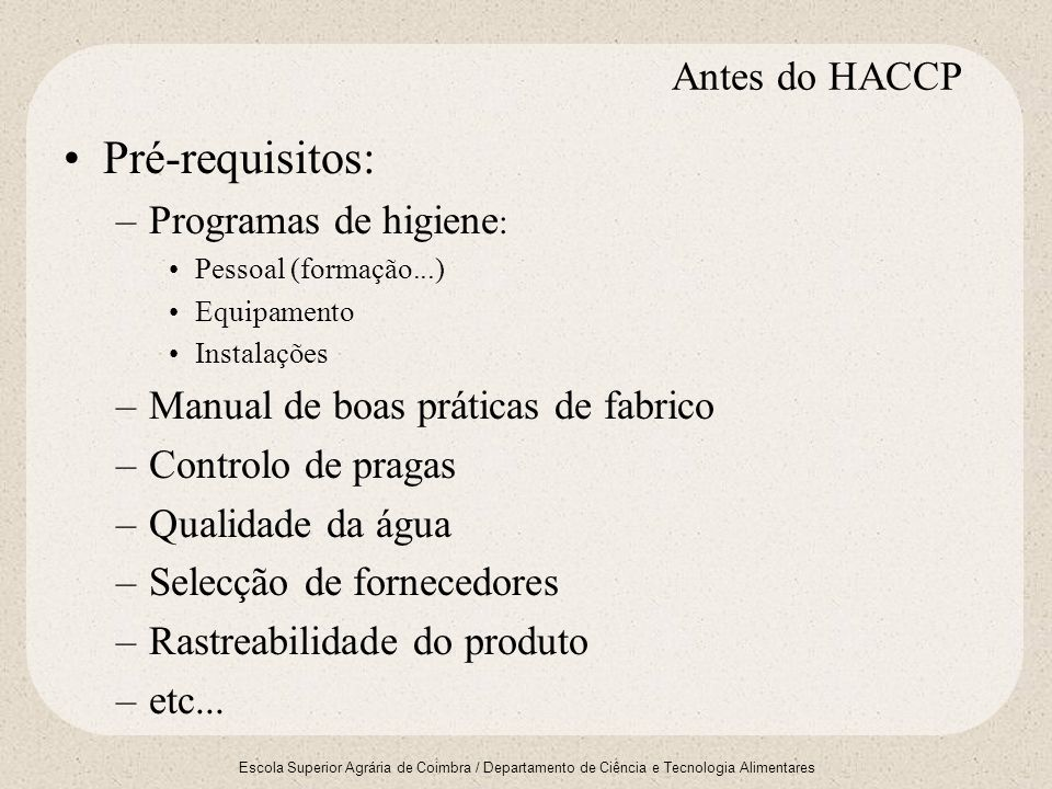 Pré-requisitos: Antes do HACCP Programas de higiene: