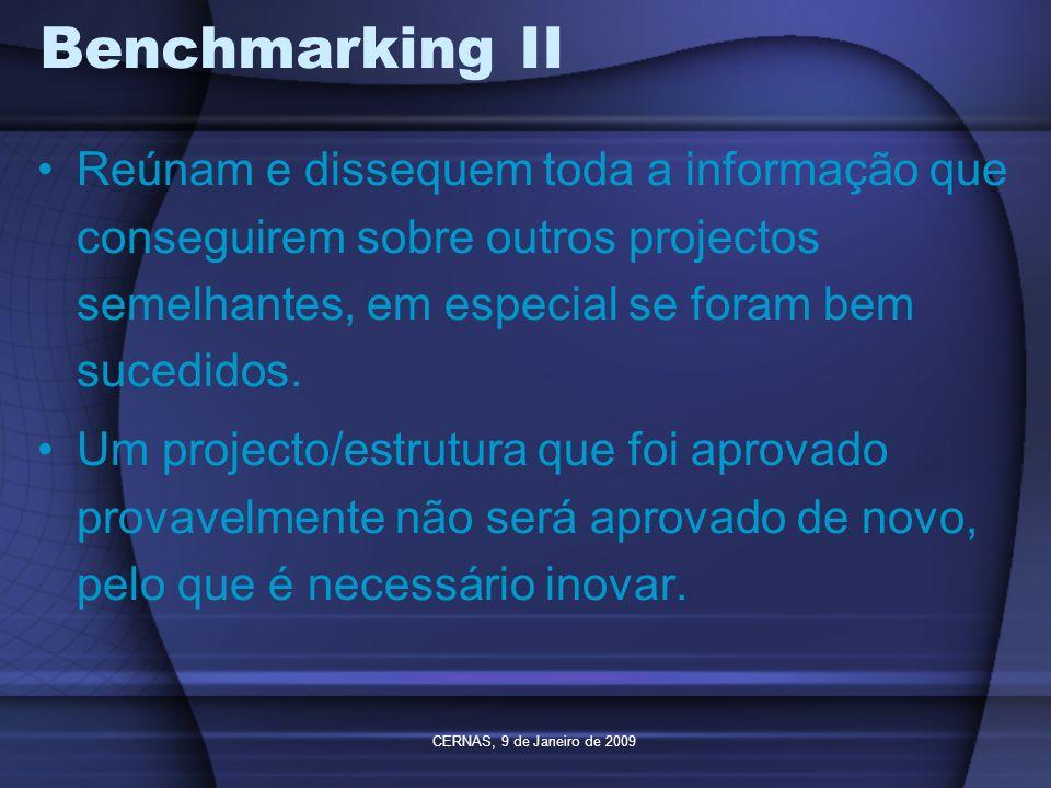 Benchmarking II Reúnam e dissequem toda a informação que conseguirem sobre outros projectos semelhantes, em especial se foram bem sucedidos.