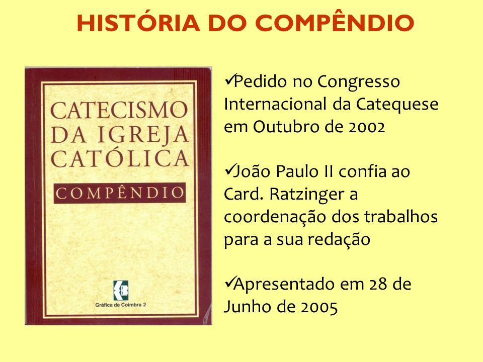HISTÓRIA DO COMPÊNDIO Pedido no Congresso Internacional da Catequese em Outubro de 2002.