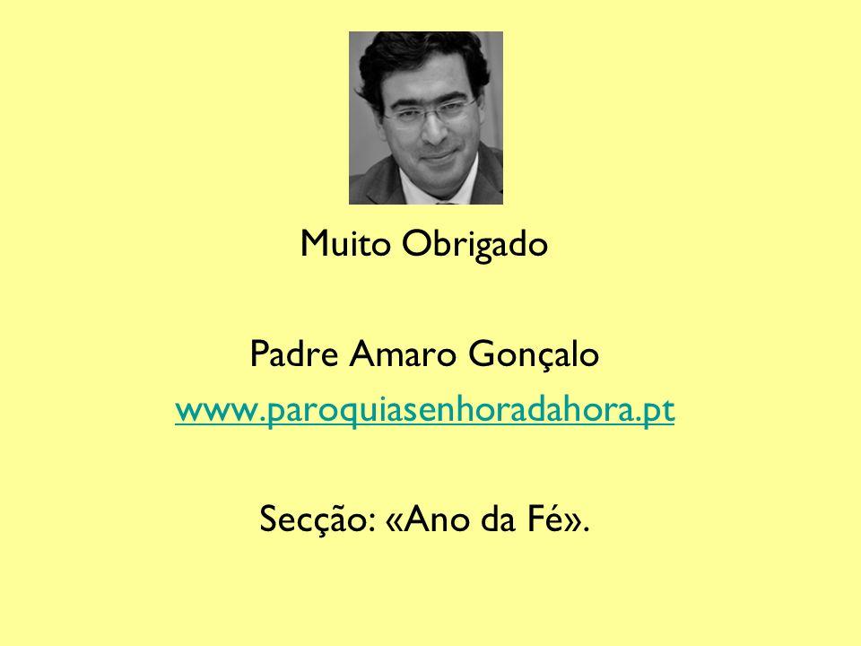 Muito Obrigado Padre Amaro Gonçalo www.paroquiasenhoradahora.pt Secção: «Ano da Fé».