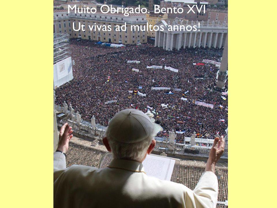 Muito Obrigado. Bento XVI Ut vivas ad multos annos!