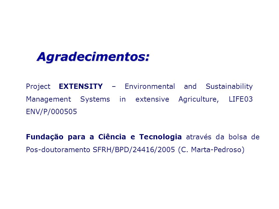 Agradecimentos: Project EXTENSITY – Environmental and Sustainability Management Systems in extensive Agriculture, LIFE03 ENV/P/000505.