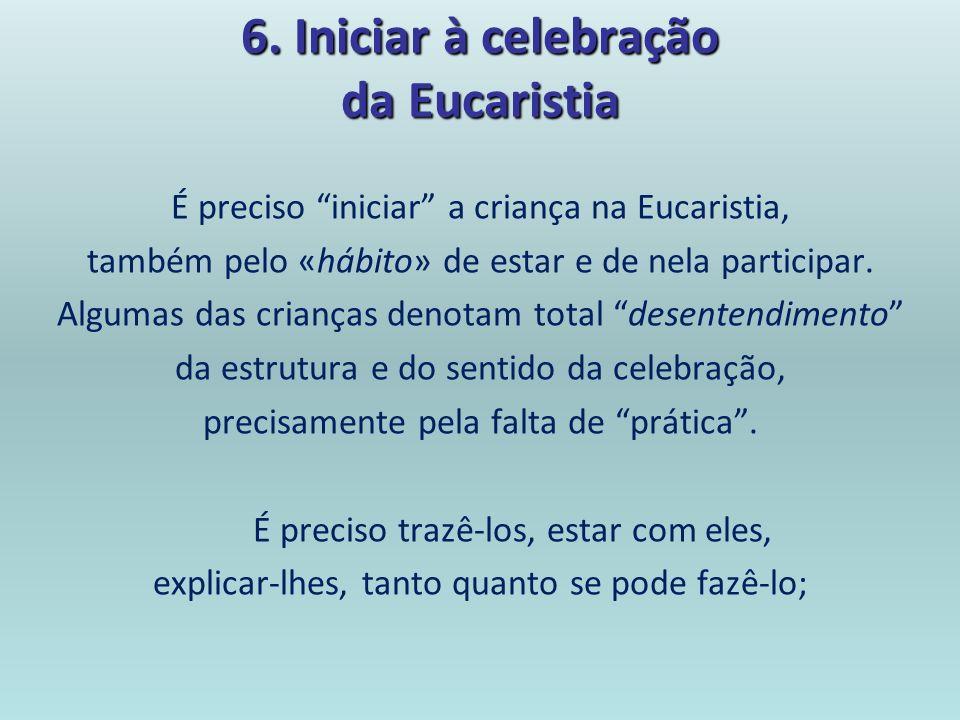 6. Iniciar à celebração da Eucaristia