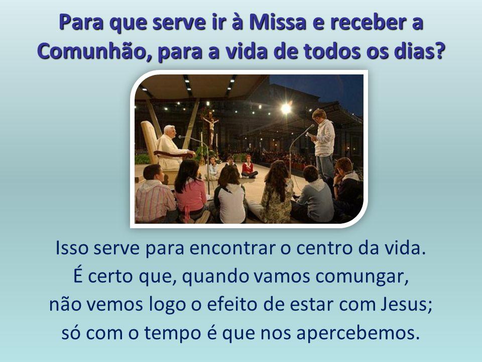 Para que serve ir à Missa e receber a Comunhão, para a vida de todos os dias