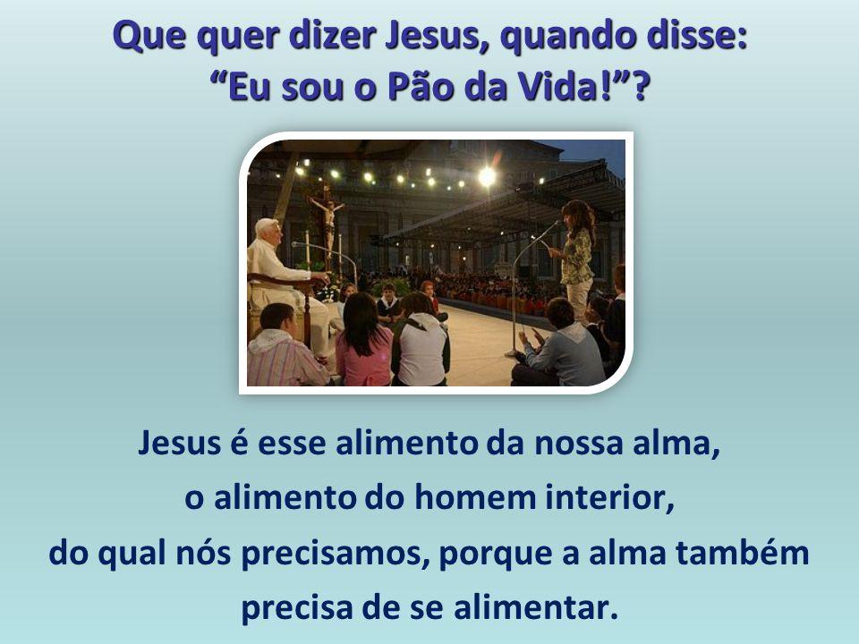 Que quer dizer Jesus, quando disse: Eu sou o Pão da Vida!