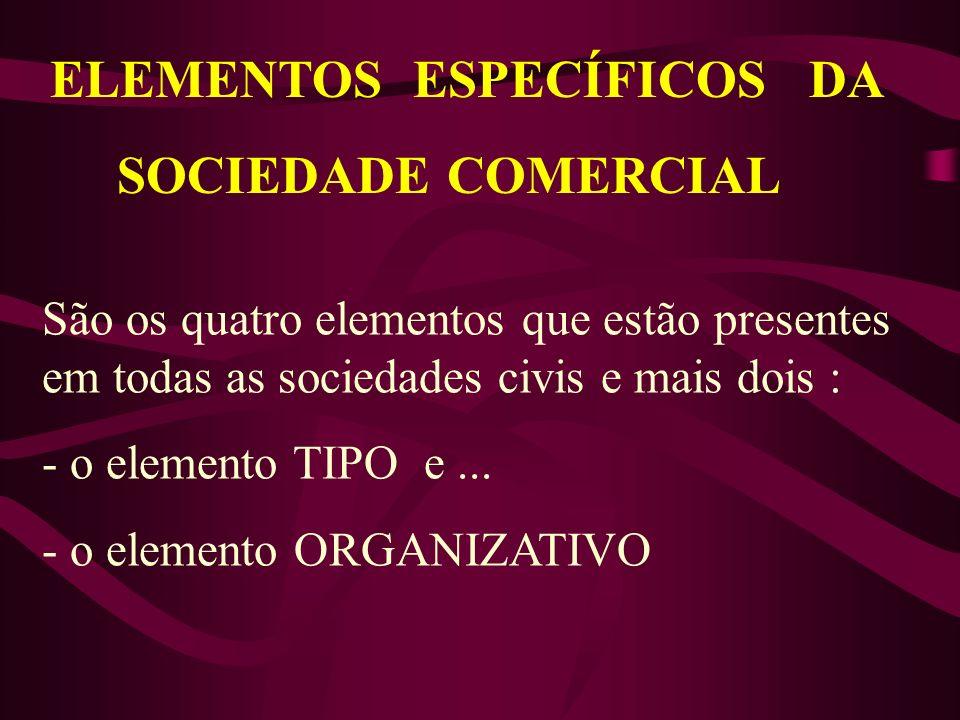 ELEMENTOS ESPECÍFICOS DA SOCIEDADE COMERCIAL