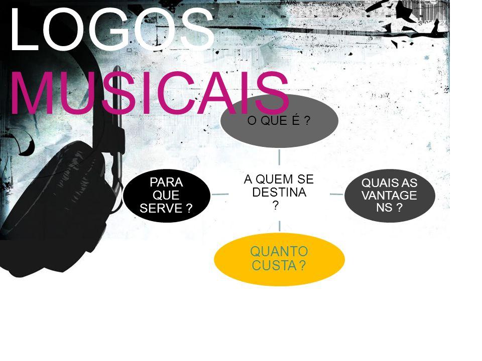 LOGOS MUSICAIS QUANTO CUSTA A QUEM SE DESTINA PARA QUE SERVE