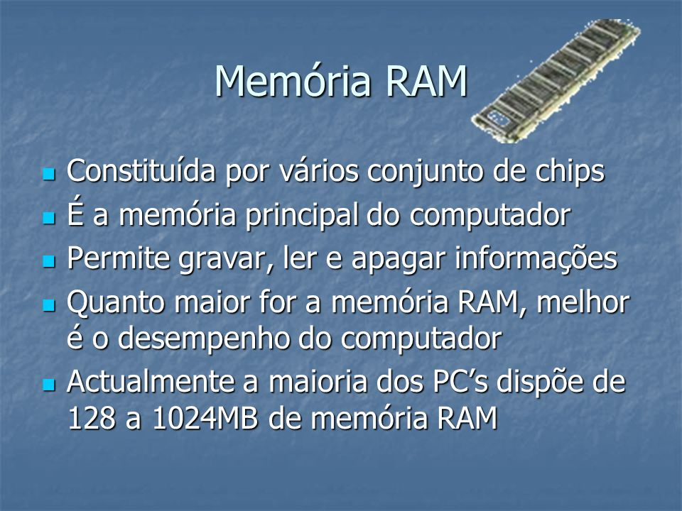 Memória RAM Constituída por vários conjunto de chips