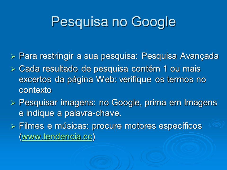 Pesquisa no Google Para restringir a sua pesquisa: Pesquisa Avançada