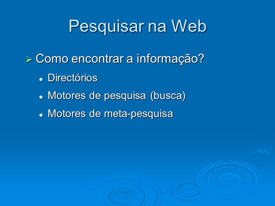 Pesquisar na Web Como encontrar a informação Directórios