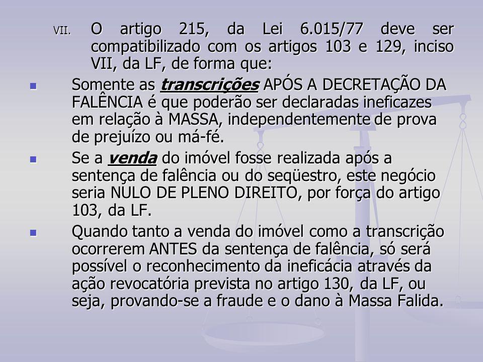 O artigo 215, da Lei 6.015/77 deve ser compatibilizado com os artigos 103 e 129, inciso VII, da LF, de forma que: