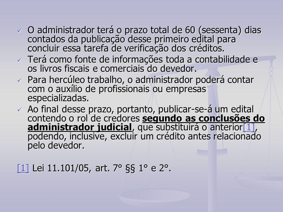 O administrador terá o prazo total de 60 (sessenta) dias contados da publicação desse primeiro edital para concluir essa tarefa de verificação dos créditos.