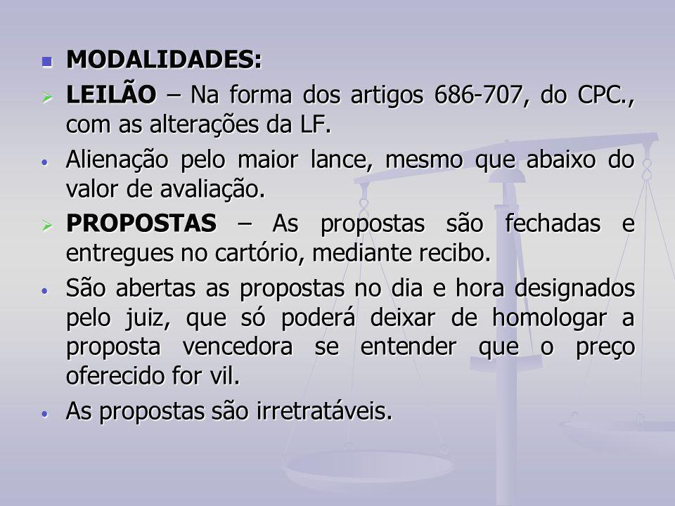 MODALIDADES: LEILÃO – Na forma dos artigos 686-707, do CPC., com as alterações da LF.