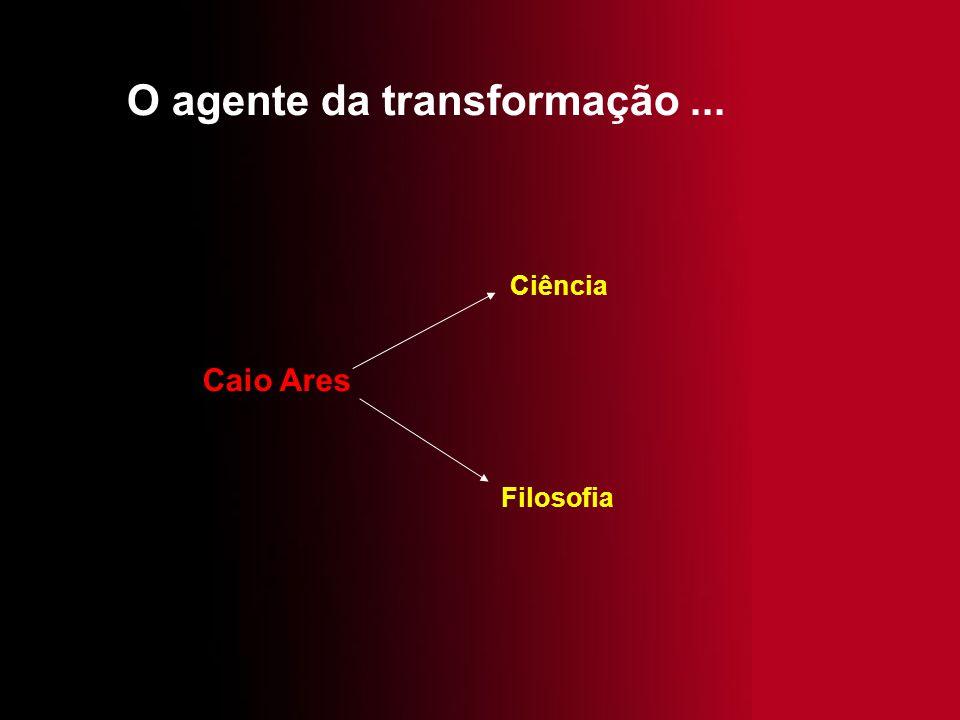 O agente da transformação ...