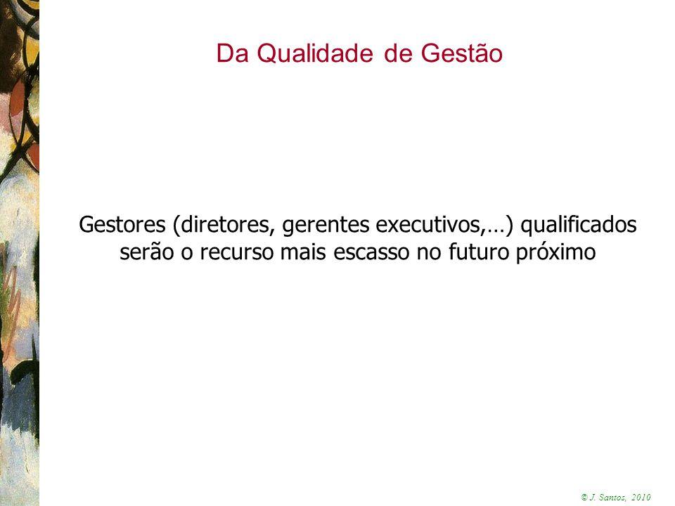 Da Qualidade de Gestão Gestores (diretores, gerentes executivos,…) qualificados serão o recurso mais escasso no futuro próximo.