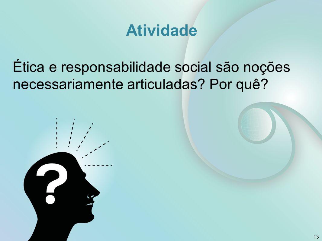 Atividade Ética e responsabilidade social são noções necessariamente articuladas Por quê