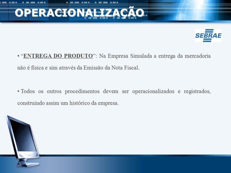 OPERACIONALIZAÇÃO ENTREGA DO PRODUTO : Na Empresa Simulada a entrega da mercadoria não é física e sim através da Emissão da Nota Fiscal.
