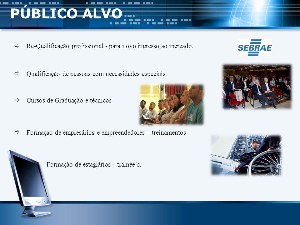 PÚBLICO ALVO Re-Qualificação profissional - para novo ingresso ao mercado. Qualificação de pessoas com necessidades especiais.