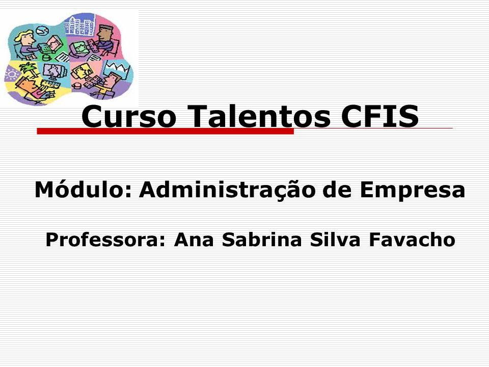 Módulo: Administração de Empresa Professora: Ana Sabrina Silva Favacho