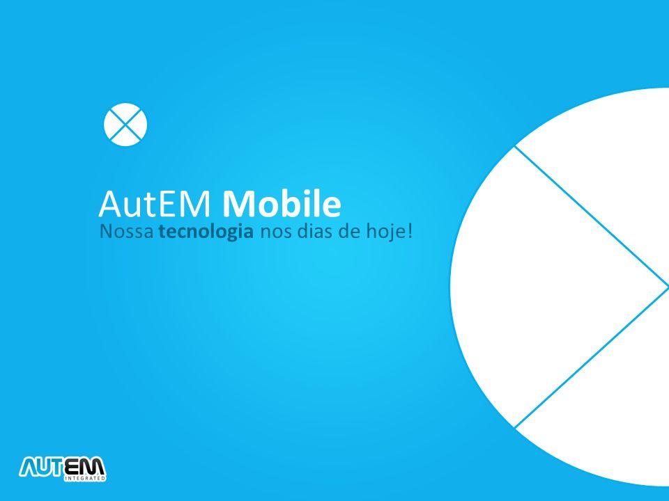 AutEM Mobile Nossa tecnologia nos dias de hoje!