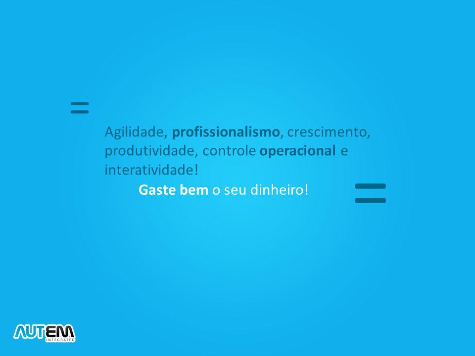 = Agilidade, profissionalismo, crescimento, produtividade, controle operacional e interatividade! =