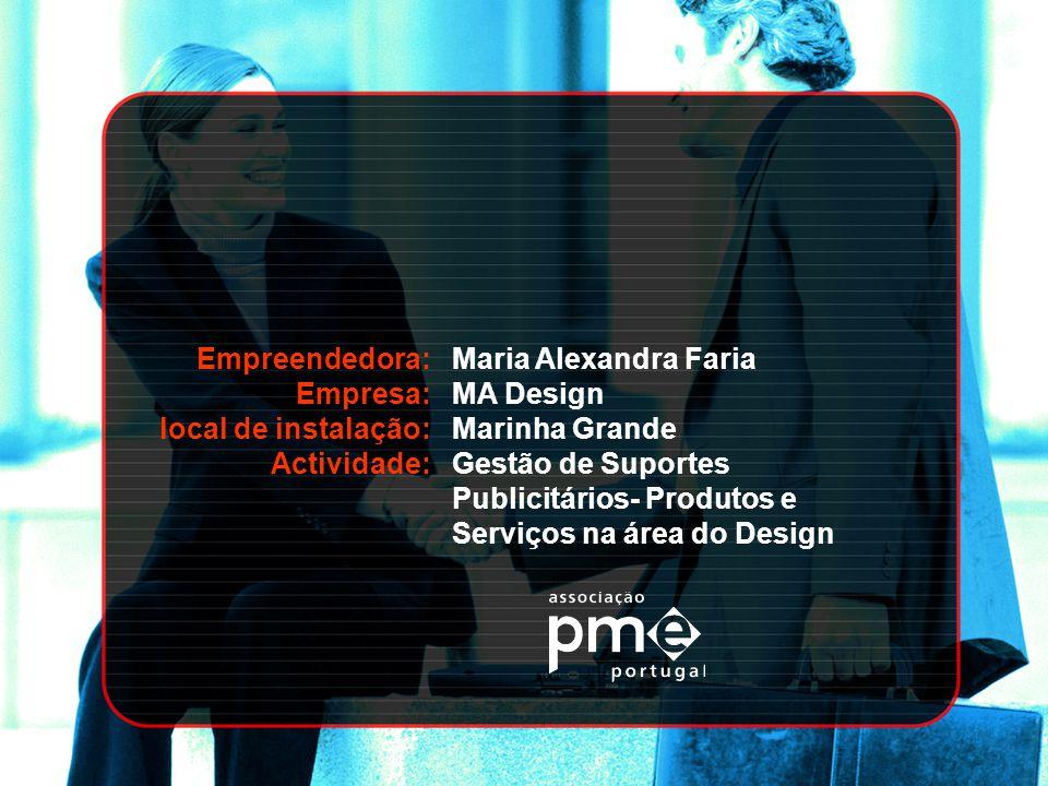 Empreendedora: Empresa: local de instalação: Actividade: Maria Alexandra Faria. MA Design. Marinha Grande.