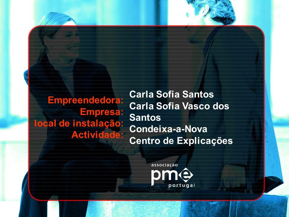 Empreendedora: Empresa: local de instalação: Actividade: Carla Sofia Santos. Carla Sofia Vasco dos Santos.