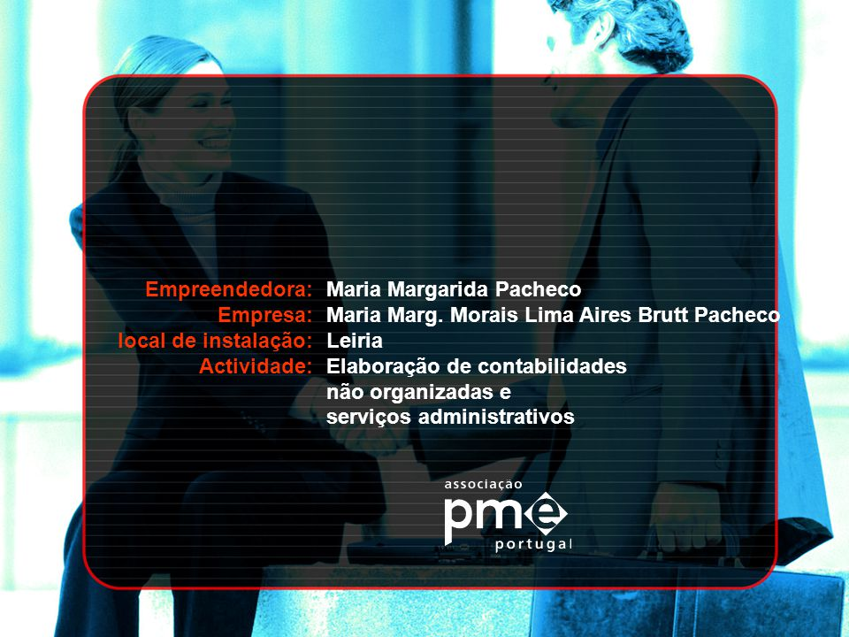 Empreendedora: Empresa: local de instalação: Actividade: Maria Margarida Pacheco. Maria Marg. Morais Lima Aires Brutt Pacheco.