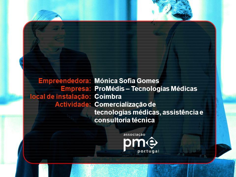 Empreendedora: Empresa: local de instalação: Actividade: Mónica Sofia Gomes. ProMédis – Tecnologias Médicas.