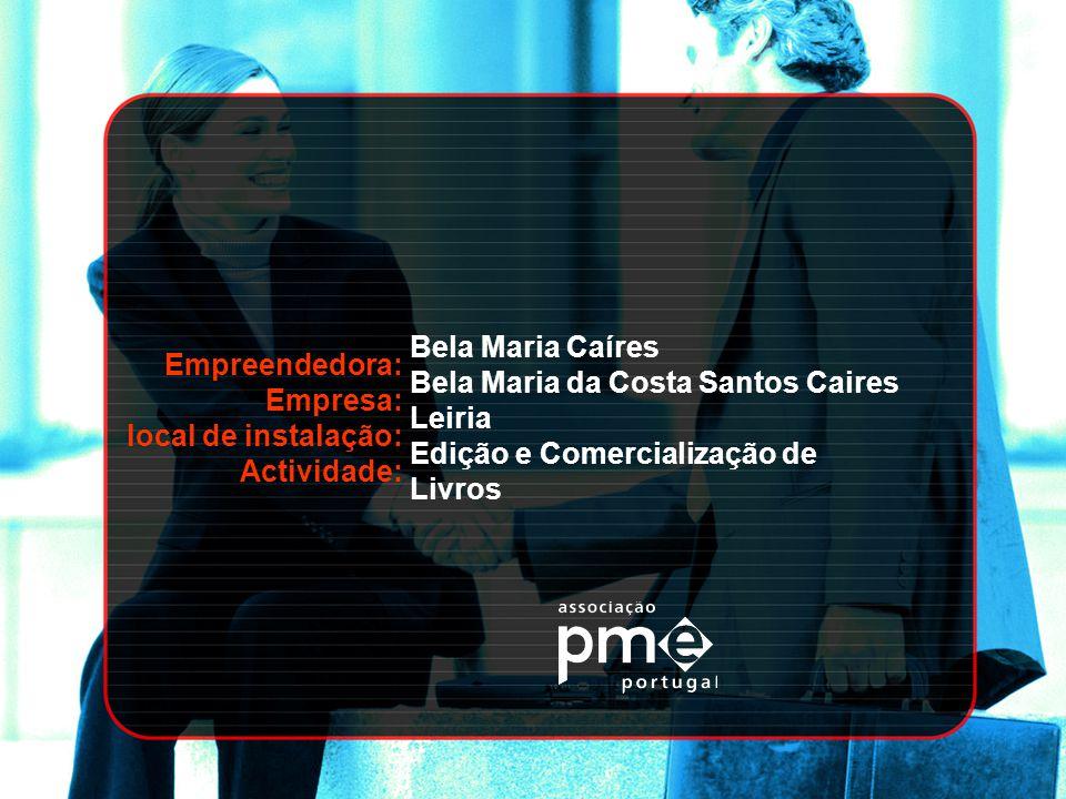 Empreendedora: Empresa: local de instalação: Actividade: Bela Maria Caíres. Bela Maria da Costa Santos Caires.
