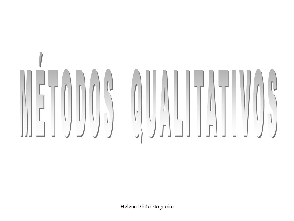 MÉTODOS QUALITATIVOS Helena Pinto Nogueira
