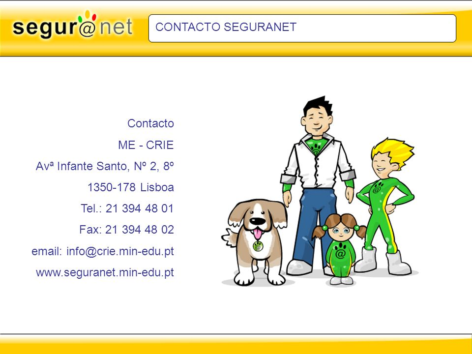 CONTACTO SEGURANET Contacto. ME - CRIE. Avª Infante Santo, Nº 2, 8º. 1350-178 Lisboa. Tel.: 21 394 48 01.