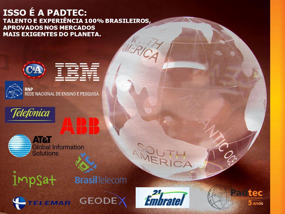 ISSO É A PADTEC: TALENTO E EXPERIÊNCIA 100% BRASILEIROS,